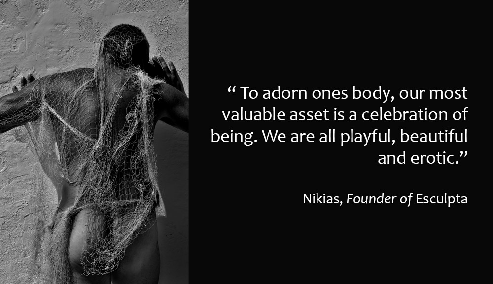We are all playful, beautiful and erotic. Nikias founder and designer of Esculpta jewelry for men