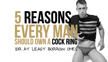 5 reasons every man should own a cock ring