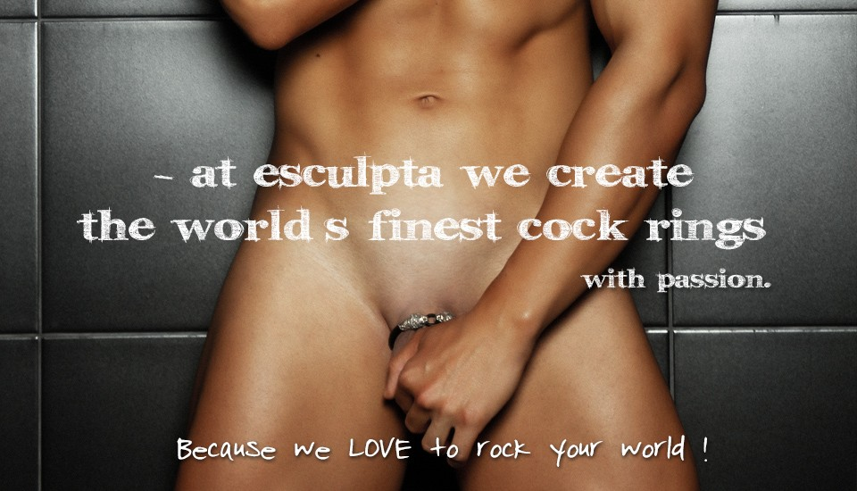 Hand made with passion. Esculpta - The world's finest cock rings