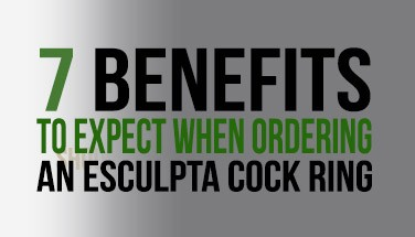 7 benefits to expect when ordering a cock ring from esculpta